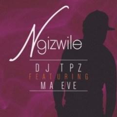 DJ Tpz - Ngizwile ft. Ma Eve